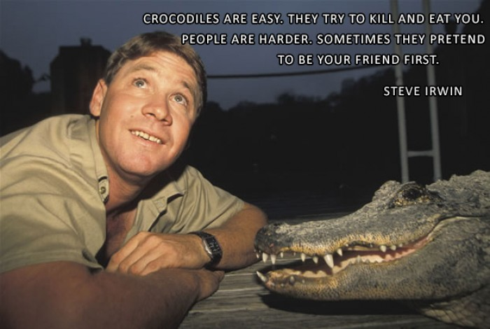 Steve Irwin - Crocodiles are easy. They try to kill...
