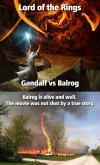 Balrog is alive and well. The movie Lord of the Rings was not shot by a true story.